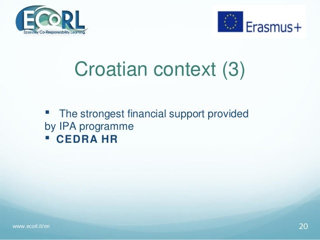 Croatian context (3)  The strongest financial support provided by IPA programme  CEDRA HR www.ecorl.it/en 20