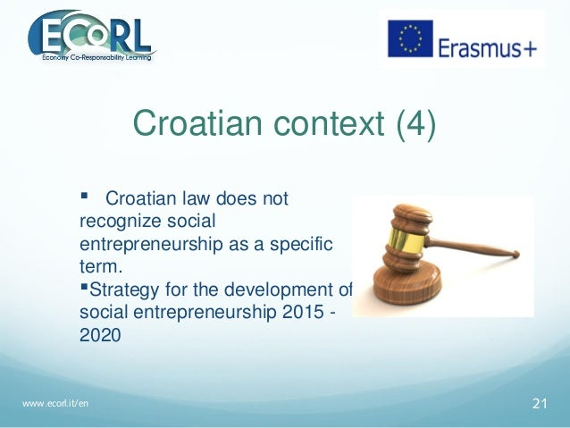 Croatian context (4)  Croatian law does not recognize social entrepreneurship as a specific term. Strategy for the devel...