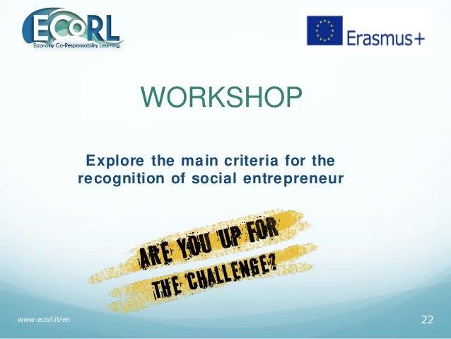 WORKSHOP Explore the main criteria for the recognition of social entrepreneur www.ecorl.it/en 22