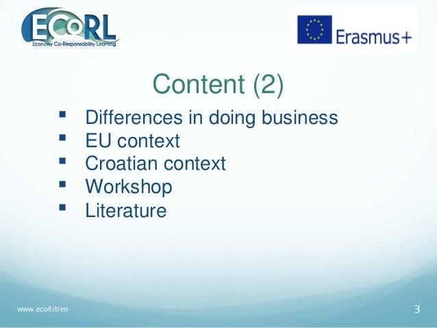 Content (2)  Differences in doing business  EU context  Croatian context  Workshop  Literature www.ecorl.it/en 3