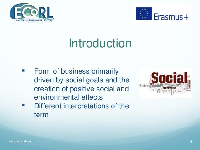 Introduction  Form of business primarily driven by social goals and the creation of positive social and environmental eff...