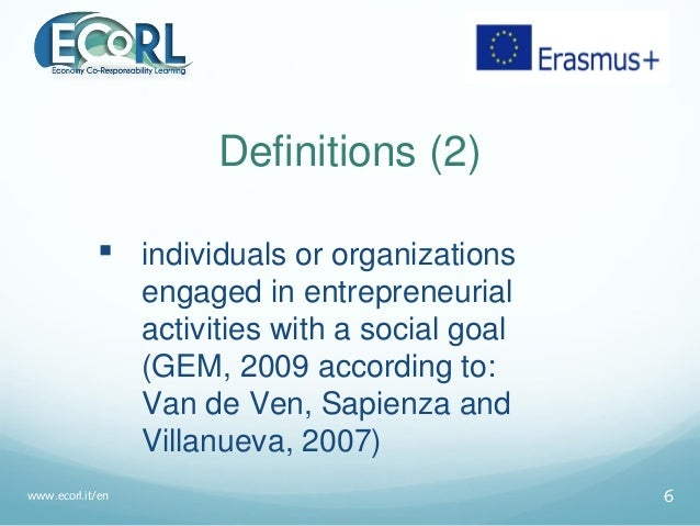 Definitions (2)  individuals or organizations engaged in entrepreneurial activities with a social goal (GEM, 2009 accordi...