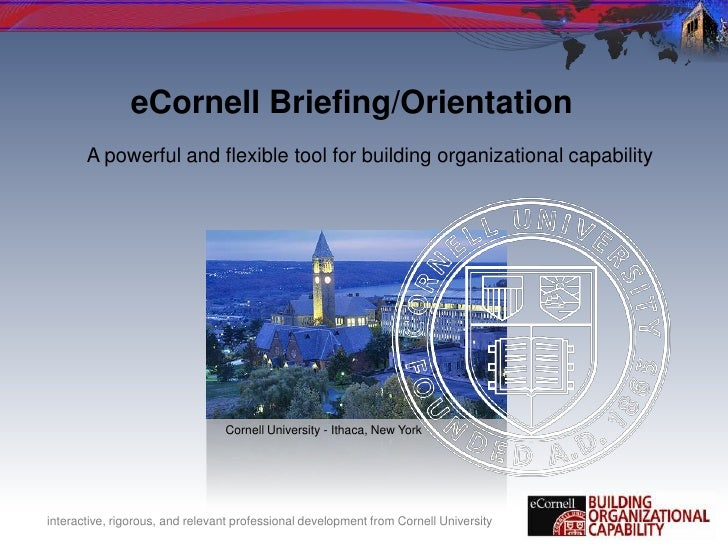 eCornell Briefing/Orientation<br />A powerful and flexible tool for building organizational capability<br />Cornell Univer...