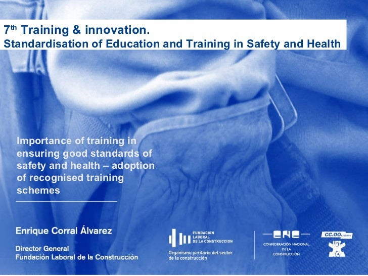 7 th  Training & innovation.  Standardisation of Education and Training in Safety and Health Importance of training in ens...