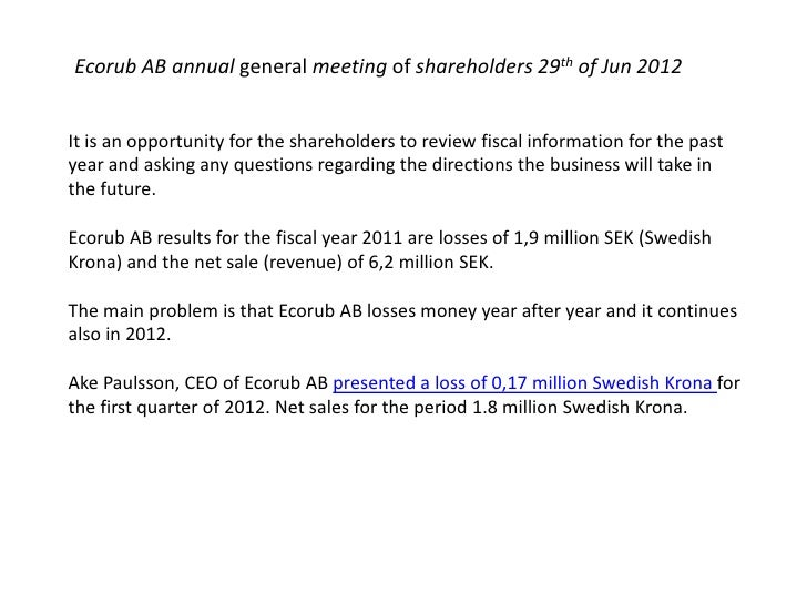 Ecorub AB annual general meeting of shareholders 29th of Jun 2012It is an opportunity for the shareholders to review fisca...