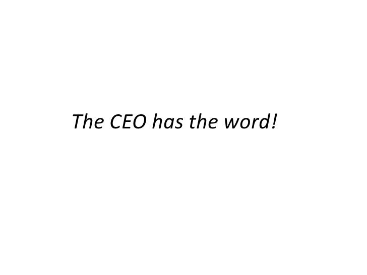 The CEO has the word!