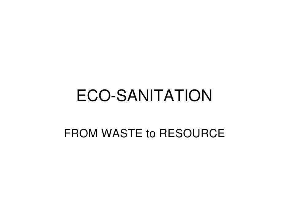 ECO-SANITATIONFROM WASTE to RESOURCE