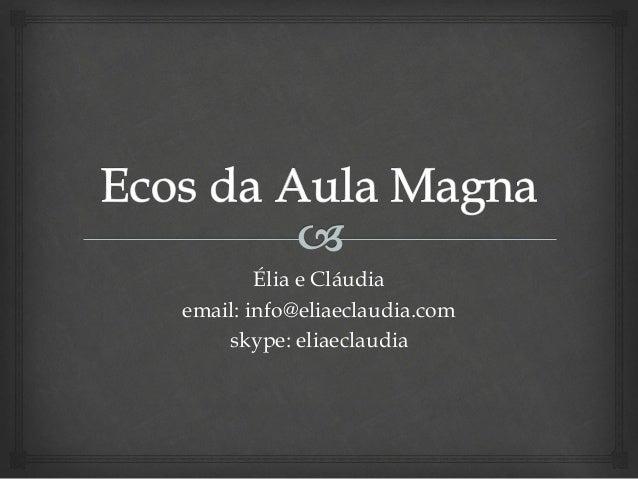 Élia e Cláudia email: info@eliaeclaudia.com skype: eliaeclaudia