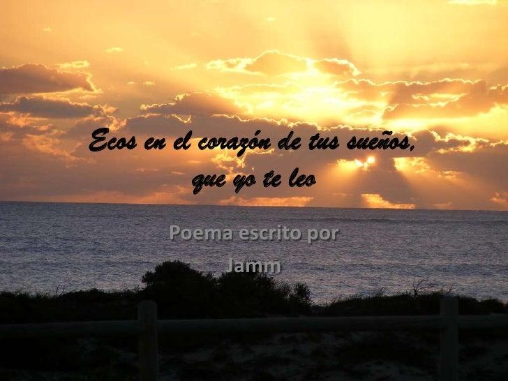 Ecos en el corazón de tus sueños,que yo te leo<br />Poema escrito por<br />Jamm<br />