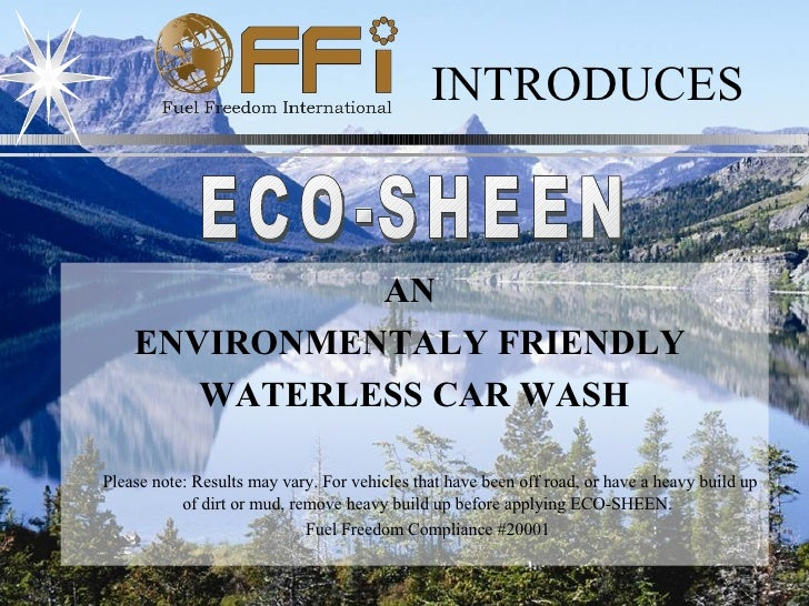 INTRODUCES ECO-SHEEN AN  ENVIRONMENTALY FRIENDLY   WATERLESS CAR WASH Please note: Results may vary. For vehicles that hav...