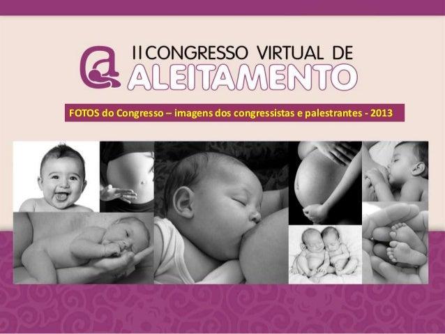 FOTOS do Congresso – imagens dos congressistas e palestrantes - 2013