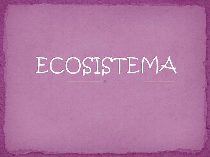  Un ecosistema es un sistema natural que está formado por un conjunto de organismos vivos (biocenosis) y el medio físico ...