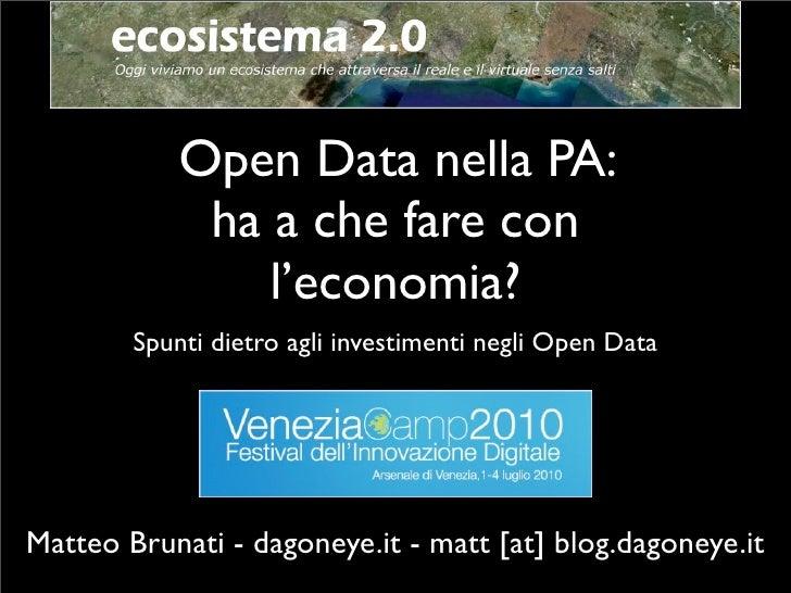 Open Data nella PA:              ha a che fare con                 l'economia?         Spunti dietro agli investimenti neg...
