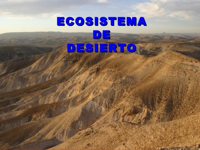 ECOSISTEMAECOSISTEMA DEDE DESIERTODESIERTO