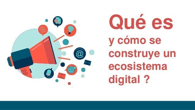 Qué es y cómo se construye un ecosistema digital ?