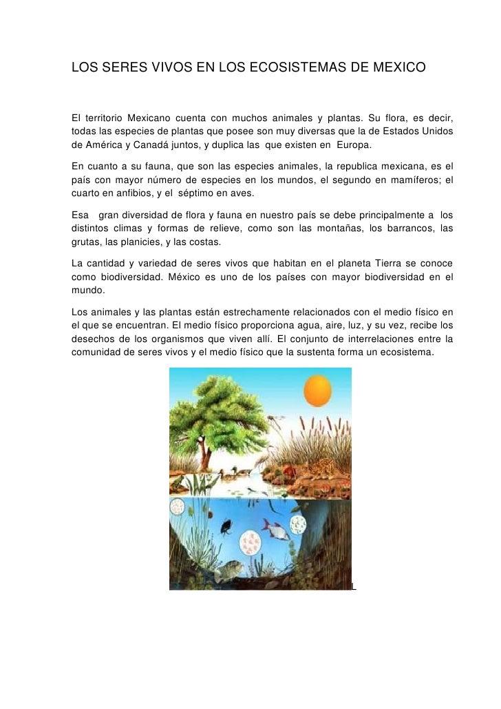 LOS SERES VIVOS EN LOS ECOSISTEMAS DE MEXICOEl territorio Mexicano cuenta con muchos animales y plantas. Su flora, es deci...