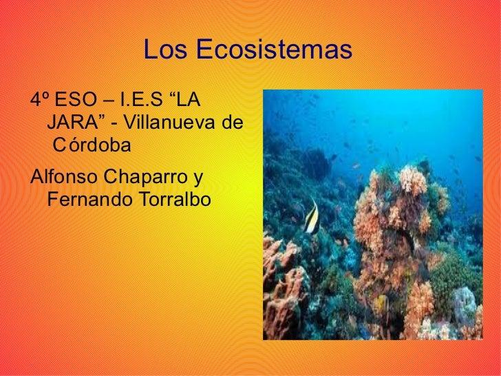 """Los Ecosistemas  <ul><li>4º ESO – I.E.S """"LA JARA"""" - Villanueva de  C órdoba"""