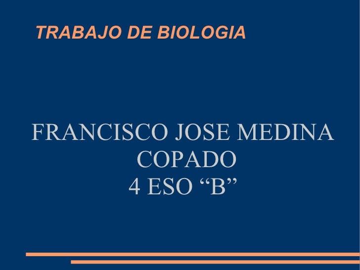 """TRABAJO DE BIOLOGIA FRANCISCO JOSE MEDINA COPADO 4 ESO """"B"""""""