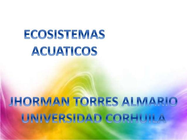 Los ecosistemas acuáticos son los que se desarrollan en el agua; y los cuales pueden ser de dos tipos: marinos, si se pres...
