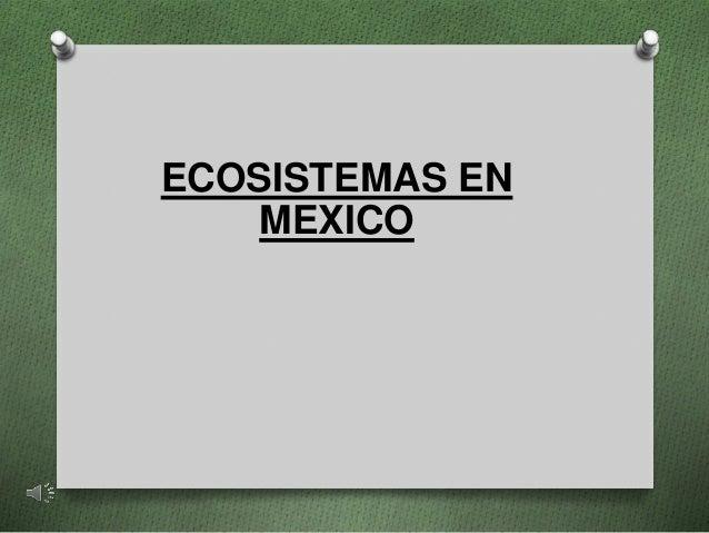 ECOSISTEMAS EN  MEXICO