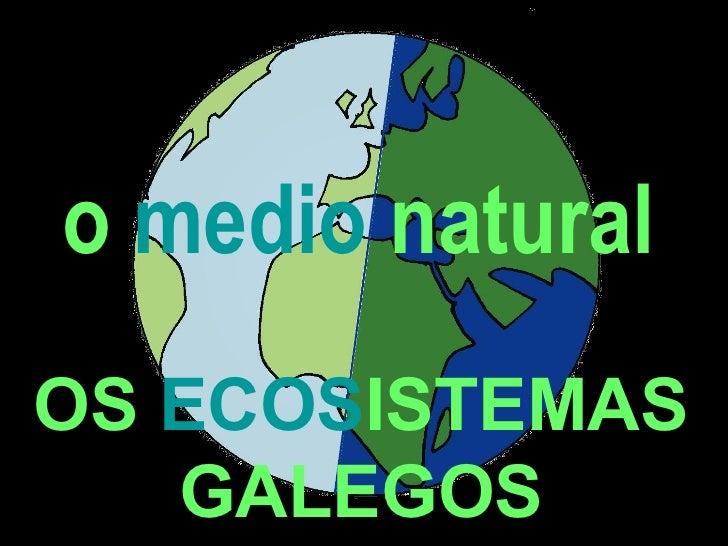 o  medio  natural OS  ECOS ISTEMAS GALEGOS