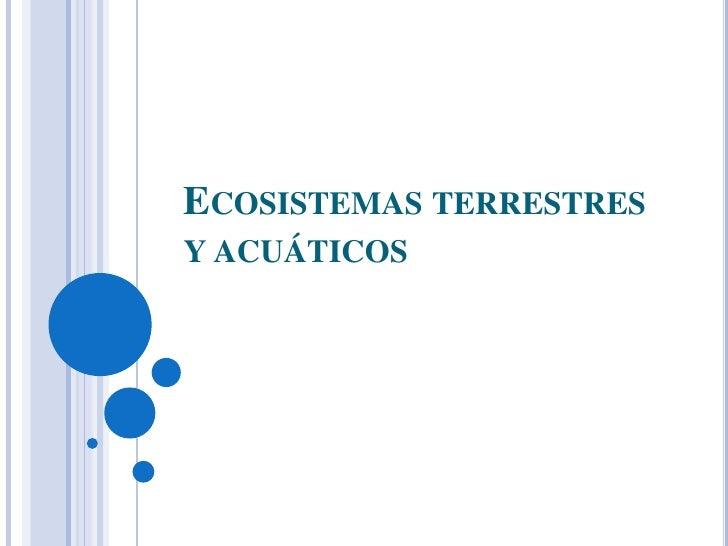 Ecosistemas terrestres y acuáticos<br />