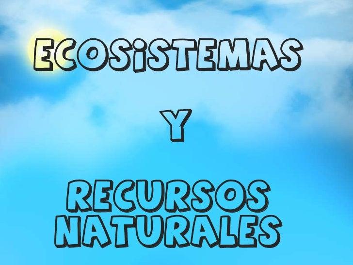 ECOSISTEMAS     YRECURSOSNATURALES