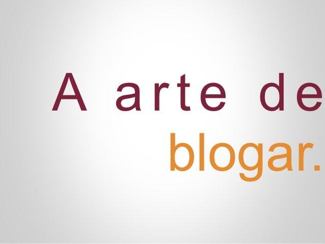 A arte de    blogar.