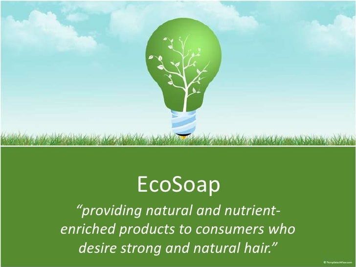 """EcoSoap<br />""""providing natural and nutrient-enriched products to consumers who desire strong and natural hair.""""<br />"""