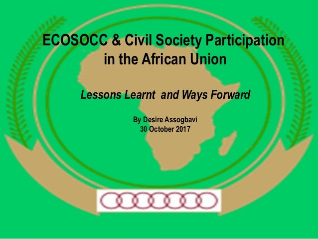 ECOSOCC & Civil Society Participation in the African Union Lessons Learnt and Ways Forward By Desire Assogbavi 30 October ...