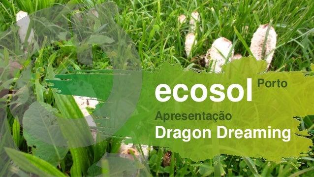 ecosol Apresentação Dragon Dreaming Porto