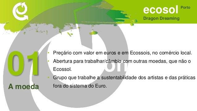 ecosol Dragon Dreaming Porto Sonhar • Empatia e facilidade na comunicação • Comunicação dogmática ou pura, verdadeira. • S...