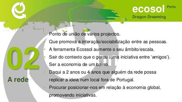 ecosol Dragon Dreaming Porto Sonhar • Equipa de gestão bem organizada, comprometida e de alguma forma remunerada. • Auto-g...