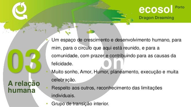 ecosol Dragon Dreaming Porto Sonhar • Ponte entre economia solidária e poderes instituídos (politicos/económicos) • Que fo...