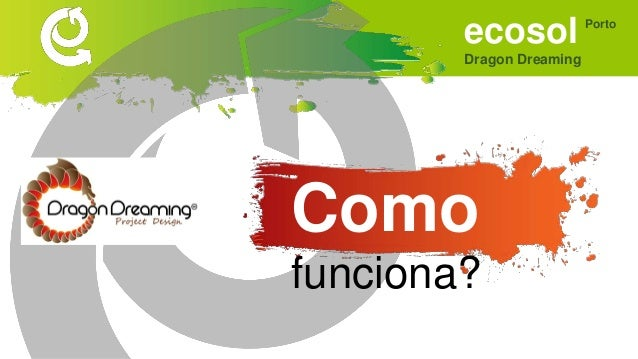 ecosol Dragon Dreaming Porto metodologia de desenvolvimento de projectos criativos, colaborativo e sustentáveis que tem co...