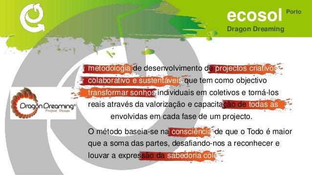 ecosol Dragon Dreaming Porto baseada em 3 princípios Crescimento pessoal compromete-se com a cura e o empoderamento do ind...