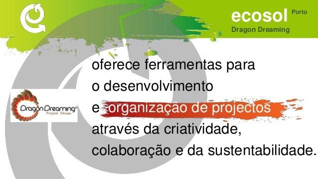 ecosol Dragon Dreaming Porto Aplicação Planeamento Colaborativo Envolvimento colectivo na realização de projectos Monitora...