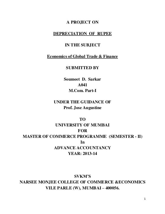 1 A PROJECT ON DEPRECIATION OF RUPEE IN THE SUBJECT Economics of Global Trade & Finance SUBMITTED BY Soumeet D. Sarkar A04...