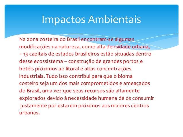 Na zona costeira do Brasil encontram-se algumas modificações na natureza, como alta densidade urbana, – 13 capitais de est...