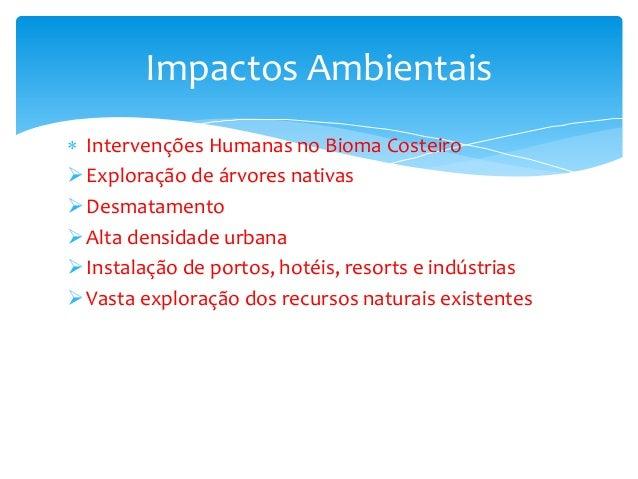  Intervenções Humanas no Bioma Costeiro Exploração de árvores nativas Desmatamento Alta densidade urbana Instalação d...