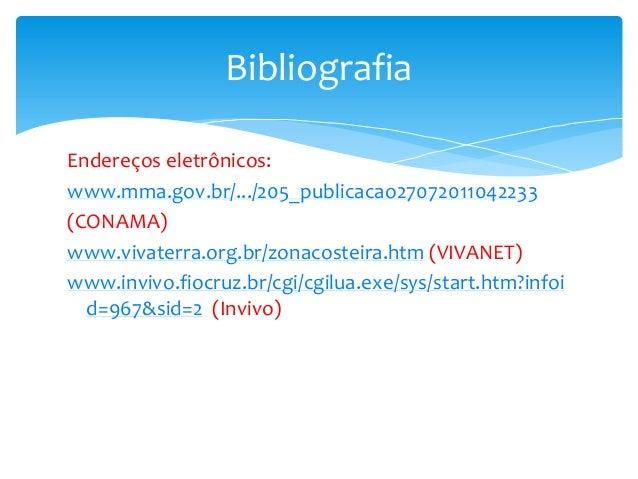 Endereços eletrônicos: www.mma.gov.br/.../205_publicacao27072011042233 (CONAMA) www.vivaterra.org.br/zonacosteira.htm (VIV...