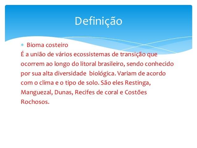  Bioma costeiro É a união de vários ecossistemas de transição que ocorrem ao longo do litoral brasileiro, sendo conhecido...