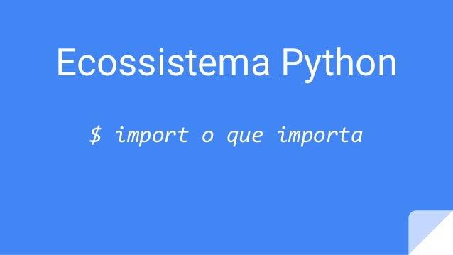 Ecossistema Python $ import o que importa