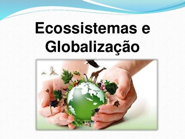 Ecossistemas e Globalização