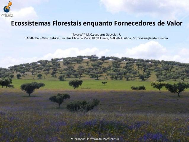 Ecossistemas Florestais enquanto Fornecedores de Valor Tavares*1, M. C.; de Jesus Gouveia1, F. 1AmBioDiv – Valor Natural, ...