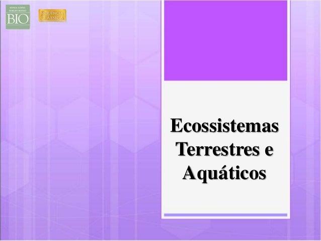 Ecossistemas  Terrestres e  Aquáticos
