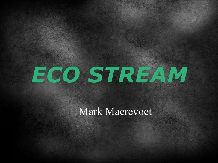 ECO STREAM Mark Maerevoet