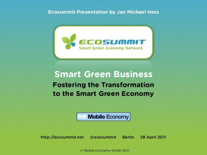 Ecosummit Presentation by Jan Michael Hess      Smart Green Business     Fostering the Transformation     to the Smart Gre...