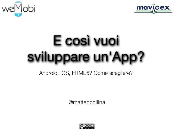 E così vuoisviluppare unApp? Android, iOS, HTML5? Come scegliere?            @matteocollina