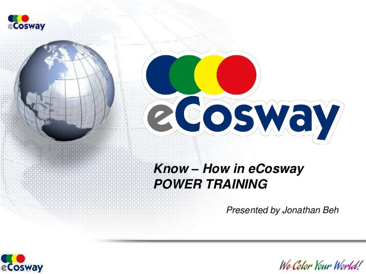 Know – How in eCoswayPOWER TRAINING<br />Presented by Jonathan Beh<br />
